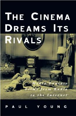University of Minnesota Press The Cinema Dreams Its Rivals: Media Fantasy Films from Radio to the Internet by Young, Paul [Paperback] at Sears.com